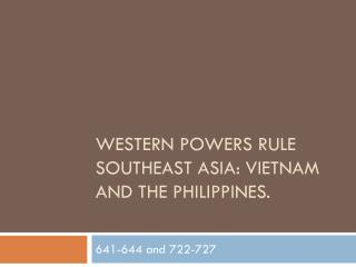 Western Powers Rule Southeast Asia: Vietnam and the Philippines.
