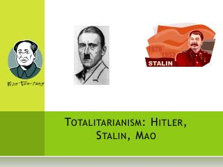 Totalitarianism: Hitler, Stalin, Mao