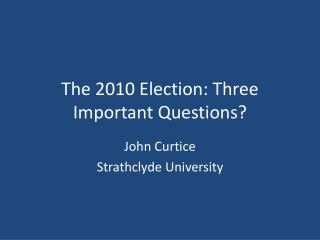 The 2010 Election: Three Important Questions?