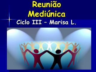 Estrutura da  Reuni�o Medi�nica Ciclo III � Marisa L.