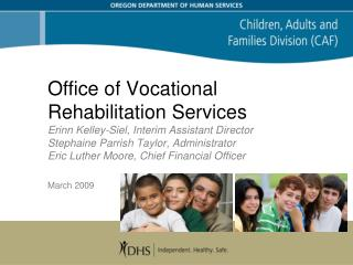 Office of Vocational Rehabilitation Services Erinn Kelley-Siel, Interim Assistant Director Stephaine Parrish Taylor, Adm