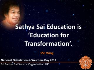 Sathya Sai  Education is 'Education for Transformation'. .