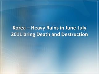 Korea – Heavy Rains in June-July 2011 bring Death and Destruction