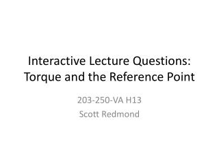 Interactive Lecture Questions: Torque and the Reference Point