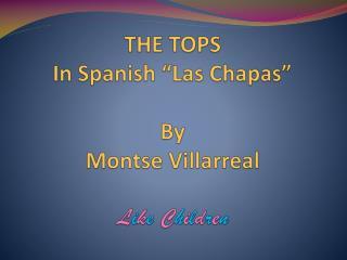 "THE TOPS In  Spanish  ""Las Chapas"" By Montse Villarreal L i k e C h i l d r e n"