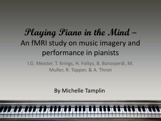 Playing Piano in the Mind  – An  fMRI  study on music imagery and performance in pianists