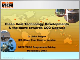 Clean Coal Technology Developments & the move towards CO2 Capture Dr John Topper