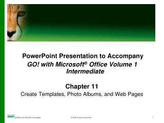 PowerPoint Presentation to Accompany GO! with Microsoft ®  Office Volume 1 Intermediate Chapter 11