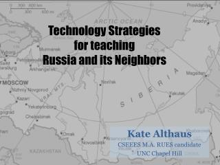 Technology Strategies for teaching  R ussia and its Neighbors