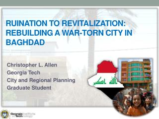 Ruination to Revitalization:  Rebuilding  a War-Torn City in Baghdad