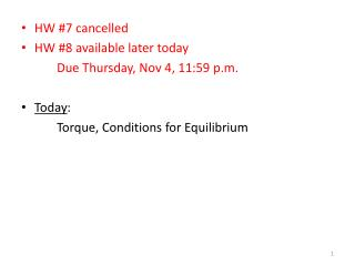 HW #7 cancelled HW #8 available later today 		Due Thursday, Nov 4, 11:59 p.m. Today :