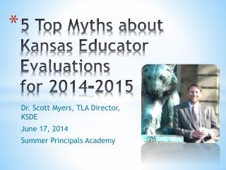 5 Top Myths about  Kansas Educator Evaluations  for 2014-2015