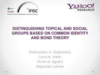 DISTINGUISHING TOPICAL AND SOCIAL GROUPS BASED ON COMMON IDENTITY AND BOND THEORY