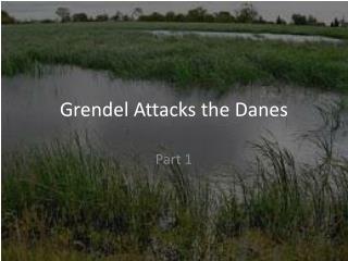 Grendel  Attacks the Danes