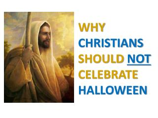 WHY  CHRISTIANS  SHOULD  NOT  CELEBRATE  HALLOWEEN