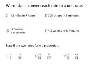 Warm Up -   convert each rate to a unit rate. 42 miles in 7 hours	2) 108 sit ups in 6 minutes