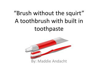 """Brush without the squirt"" A toothbrush with built in toothpaste"