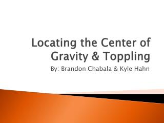 Locating the Center of Gravity & Toppling