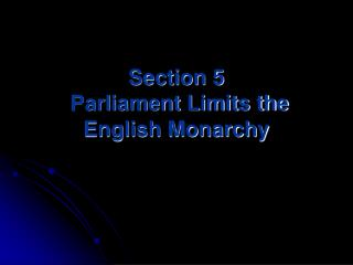 Section 5  Parliament Limits the English Monarchy