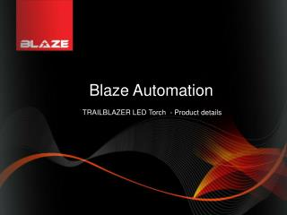Blaze  Automation  TRAILBLAZER LED Torch  - Product details