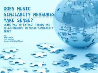 By : Asma Rafiq PhD Student Centre for Digital Music