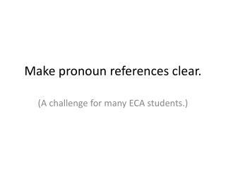 Make pronoun references clear.