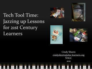 Cindy Sheets cindysheets@aha-learners NAGC 2011