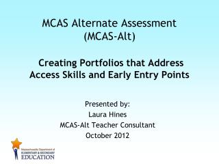 Presented by:  Laura Hines MCAS-Alt Teacher Consultant October 2012