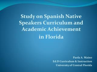 Study on Spanish Native Speakers Curriculum and Academic Achievement  in Florida Paola A.  Maino