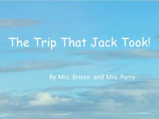 The Trip That Jack Took!