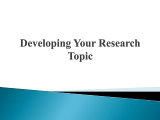 Developing Your Research Topic