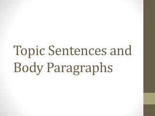 Topic Sentences and Body Paragraphs