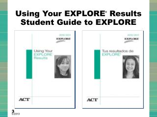Using Your EXPLORE ® Results  Student Guide to EXPLORE