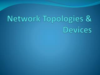 Network Topologies & Devices