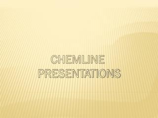 CHEMLINE  PRESENTATIONS