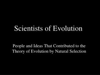 Scientists of Evolution