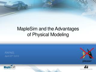 MapleSim and the Advantages  of  Physical Modeling