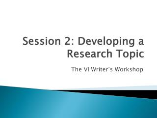 Session 2: Developing a Research Topic