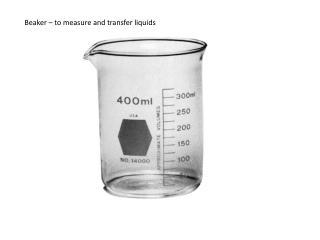 Beaker – to measure and transfer liquids