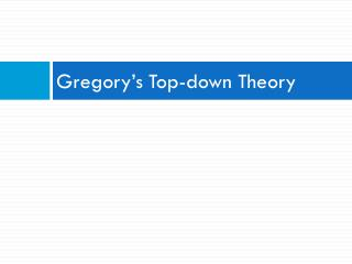 Gregory's Top-down Theory