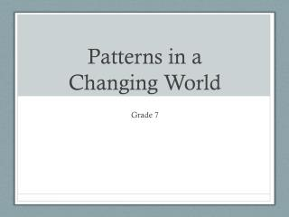 Patterns in a  Changing World