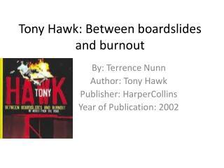Tony Hawk: Between  boardslides  and burnout