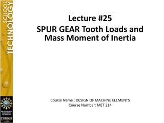 Lecture #25 SPUR GEAR Tooth Loads and Mass Moment of Inertia