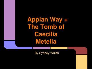 Appian Way + The Tomb of Caecilia Metella