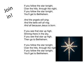 If you follow the star tonight, Over the hills, through the night, If you follow the star tonight,