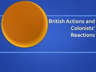 British Actions and Colonists' Reactions