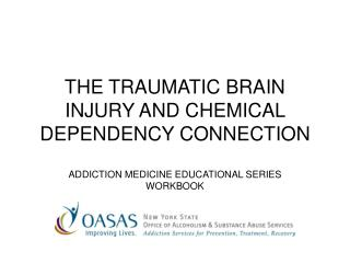 THE TRAUMATIC BRAIN INJURY AND CHEMICAL DEPENDENCY CONNECTION