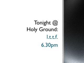 Tonight @ Holy Ground: