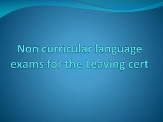 Non curricular language exams for the Leaving cert