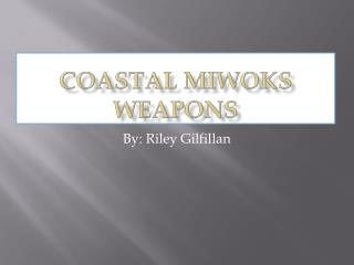 Coastal Miwoks Weapons